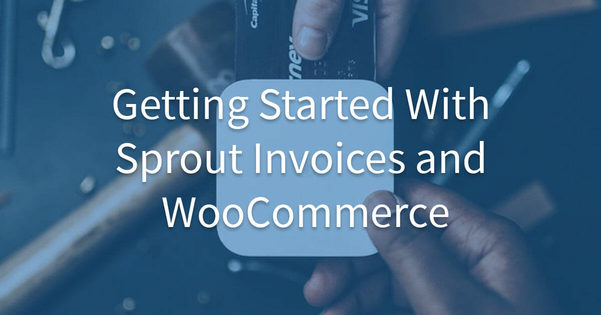 Getting Started With Sprout Invoices and WooCommerce